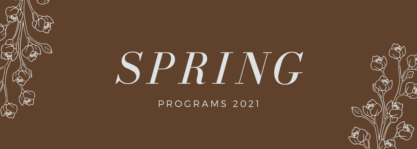 Spring Programs 2021